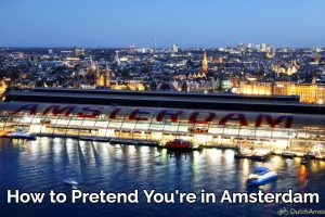 How to Pretend You're in Amsterdam