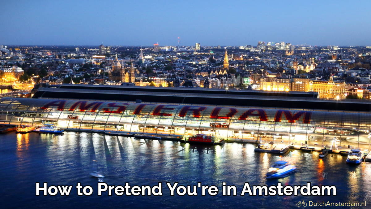 How to pretend you are in Amsterdam